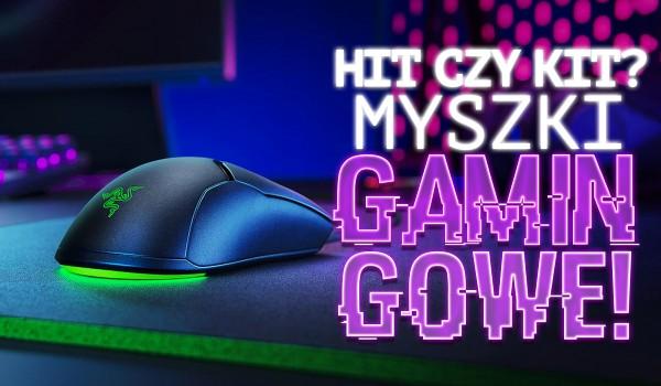 Hit czy kit? Myszki gamingowe!
