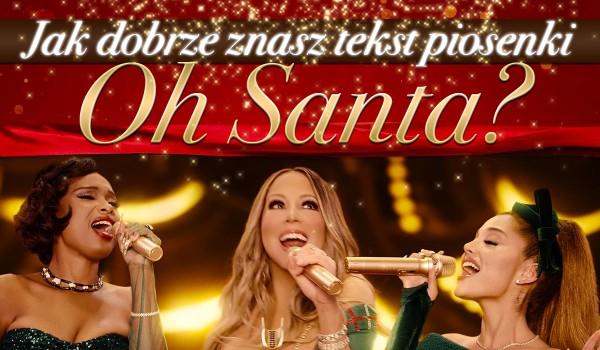 """Jak dobrze znasz tekst piosenki """"Oh Santa""""?"""