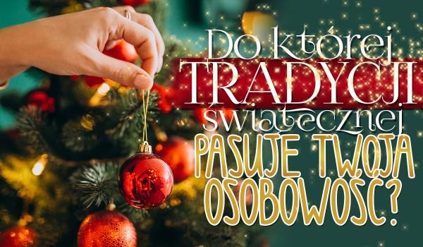 Do której tradycji świątecznej pasuje Twoja osobowość?
