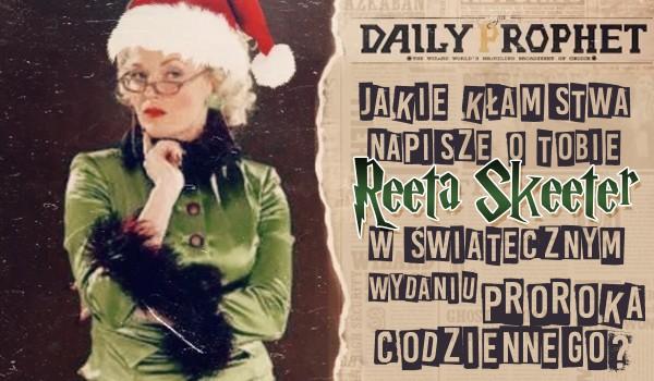 """Jakie kłamstwa napisze o Tobie Rita Skeeter w świątecznym wydaniu ,,Proroka Codziennego""""?"""