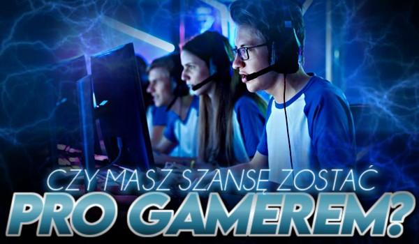 Czy masz szansę zostać pro gamerem?