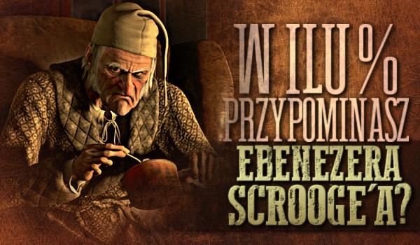 W ilu % przypominasz Ebenezera Scrooge'a?