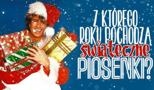 Z którego roku pochodzą te świąteczne piosenki?