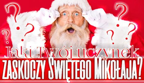Jaki Twój uczynek zaskoczy Świętego Mikołaja?