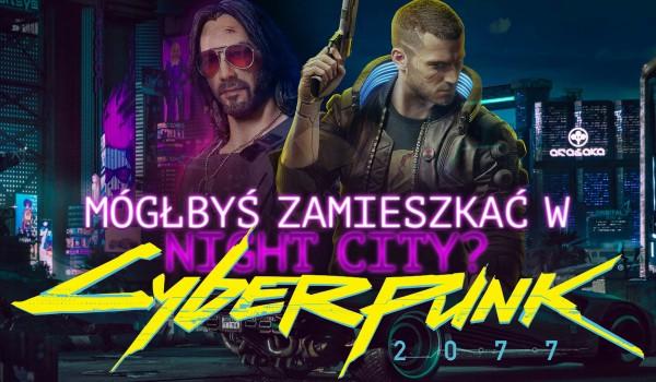 """Czy mógłbyś zamieszkać w Night City? – """"Cyberpunk 2077"""""""