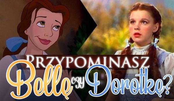 Przypominasz bardziej Bellę czy Dorotkę?