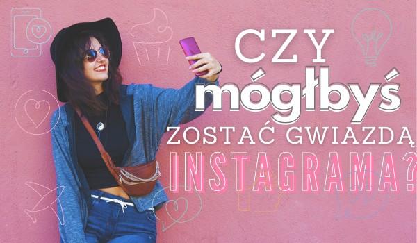 Czy mógłbyś zostać gwiazdą Instagrama?