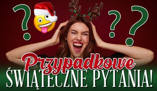 Przypadkowe świąteczne pytania!