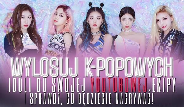 Wylosuj K-POPOWYCH idoli do swojej YouTubowej ekipy i sprawdź, co będziecie nagrywać!