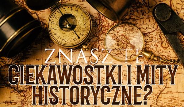 Ciekawostki i mity historyczne – sprawdź, czy znasz je wszystkie!