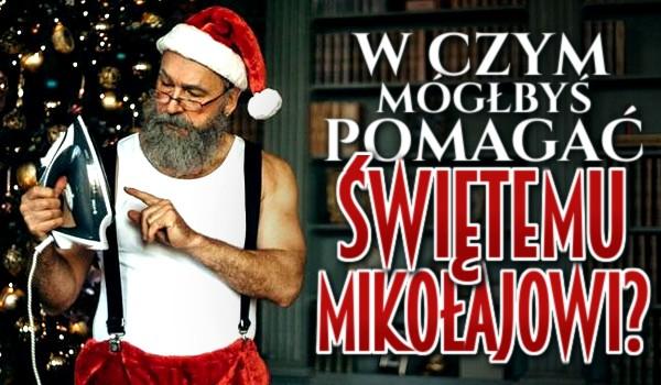W czym mógłbyś pomagać Świętemu Mikołajowi?