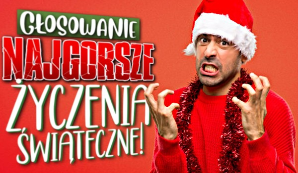 Głosowanie – Najgorsze życzenia świąteczne!