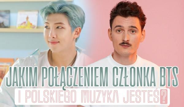 Jakim połączeniem członka zespołu BTS i polskiego muzyka jesteś?