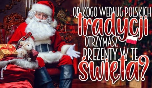 Od kogo według polskich tradycji otrzymasz prezenty w te święta?