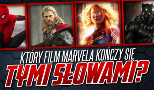 Czy wiesz, który film Marvela kończył się tymi słowami?