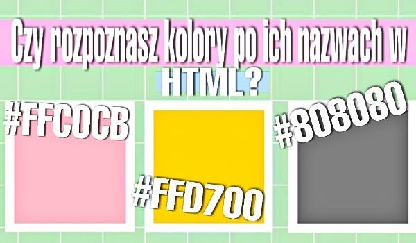 Czy rozpoznasz kolory po ich nazwach w HTML?