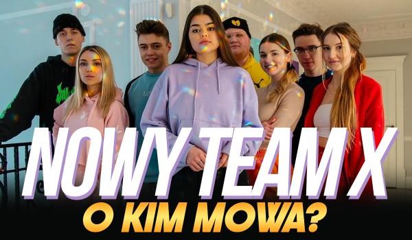 O kim mowa? Nowy Team X!