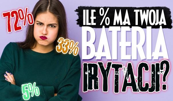 Ile procent ma Twoja bateria irytacji?