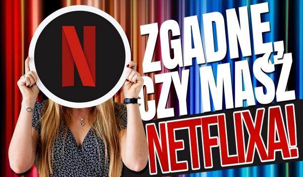 Zgadnę, czy masz Netflixa!