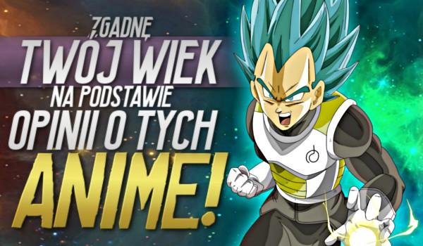 Zgadnę Twój wiek na podstawie Twojej opinii o tych anime!