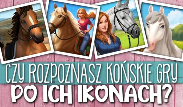 Czy rozpoznasz końskie gry po ich ikonach?