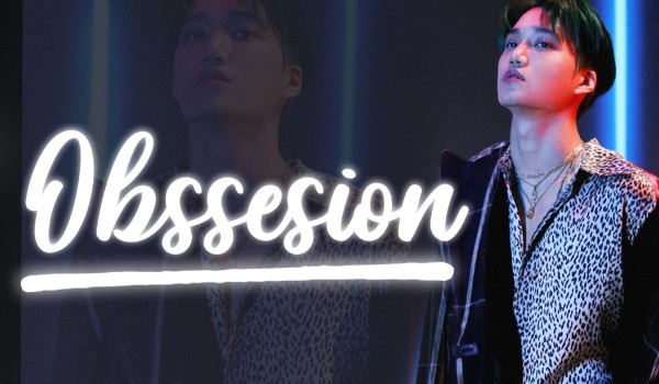 Obsession; [ONE]