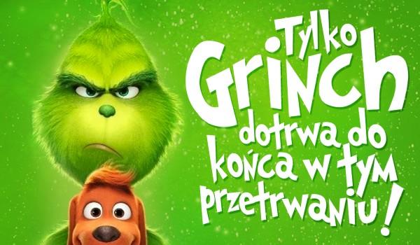 Tylko Grinch dotrwa do końca w tym przetrwaniu!