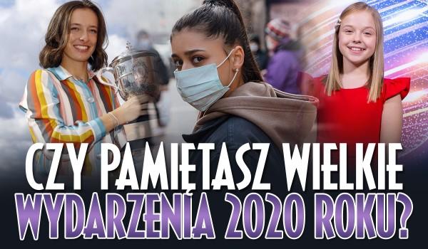 Czy pamiętasz wielkie wydarzenia 2020 roku?