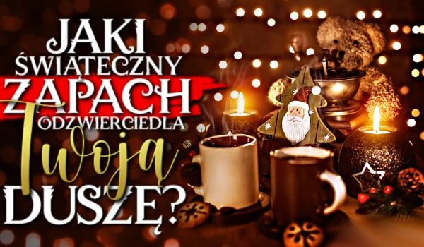 Jaki świąteczny zapach odzwierciedla Twoją duszę?