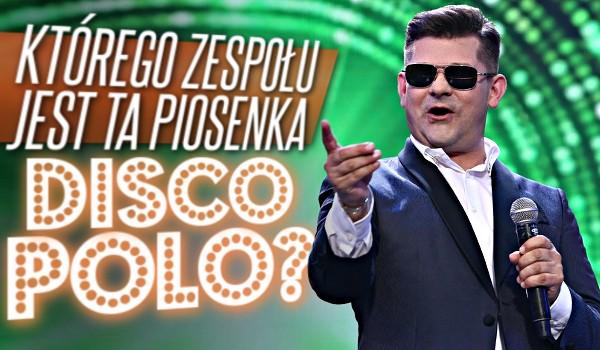Którego zespołu jest ta piosenka Disco Polo?