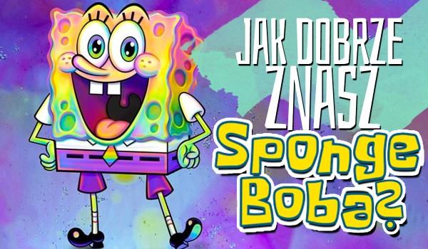 Jak dobrze znasz SpongeBoba?
