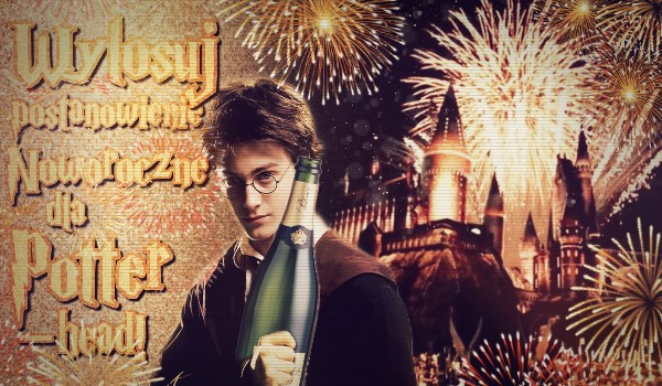 Wylosuj postanowienie Noworoczne dla Potterhead!