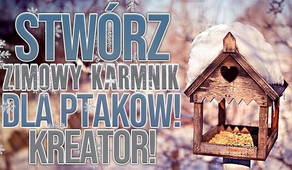 Kreator. Stwórz zimowy karmnik dla ptaków!
