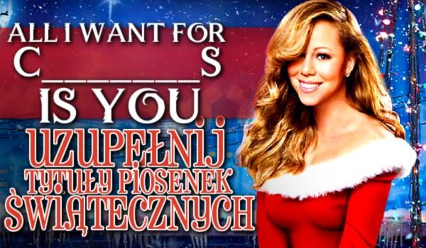 Uzupełnij tytuły piosenek świątecznych!