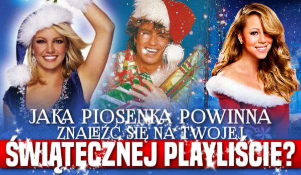 Jaka piosenka powinna znaleźć się na Twojej świątecznej playliście?