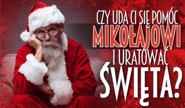 Czy uda Ci się pomóc Mikołajowi i uratować święta?