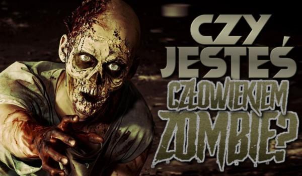 Czy jesteś człowiekiem-zombie?