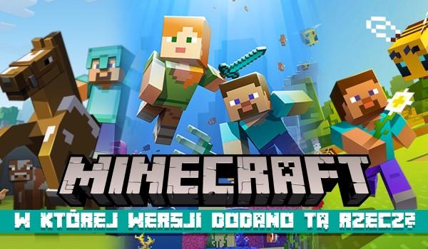 W której wersji została dodana ta rzecz? Minecraft!