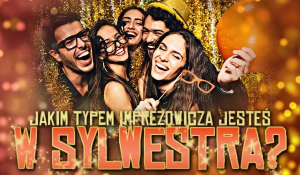 Jakim typem imprezowicza jesteś w Sylwestra?