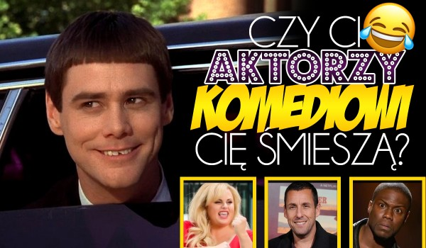 Czy ci aktorzy komediowi Cię śmieszą? Głosowanie