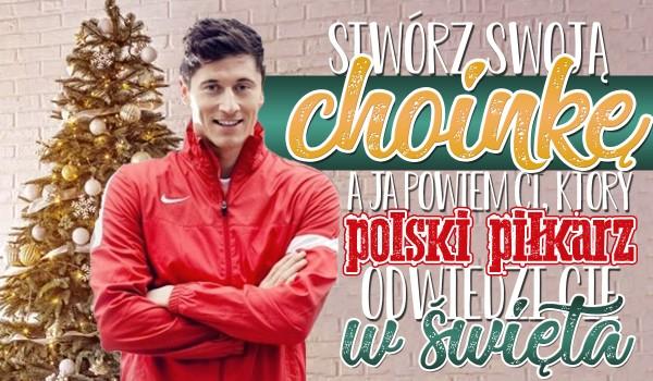 Stwórz swoją idealną choinkę, a ja powiem Ci, jaki polski piłkarz odwiedzi Cię w te Święta!