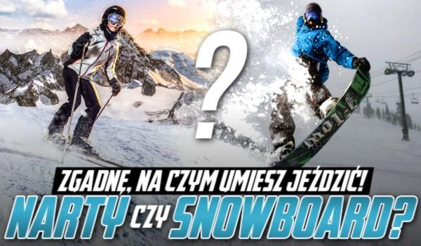 Narty czy snowboard? Zgadnę, na czym umiesz jeździć!