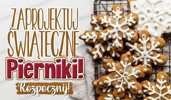 Zaprojektuj świąteczne pierniczki!