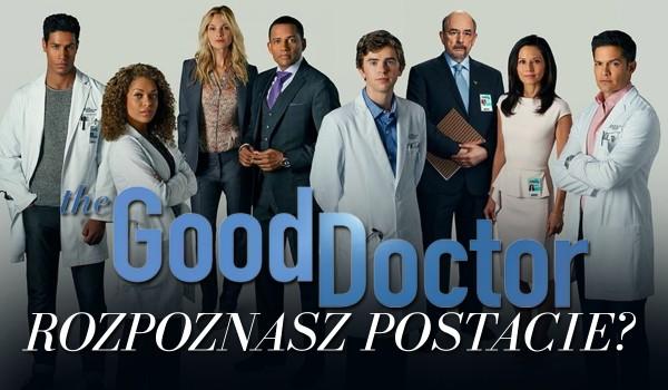 """Rozpoznasz postacie z serialu ,,The Good Doctor""""?"""