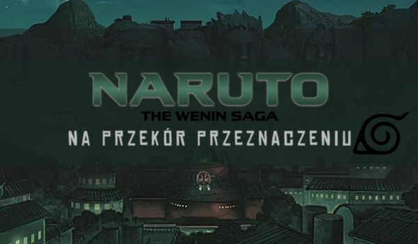 """Naruto – the wenin saga"" – wprowadzenie"