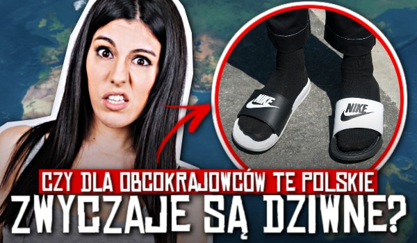 Czy dla obcokrajowców te polskie zwyczaje są dziwne? – Test!