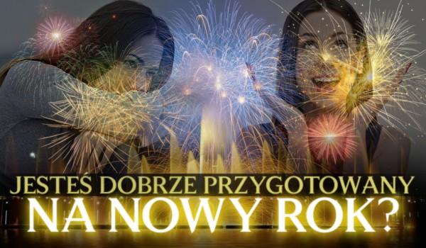 Jesteś dobrze przygotowany na Nowy Rok? Sprawdź!