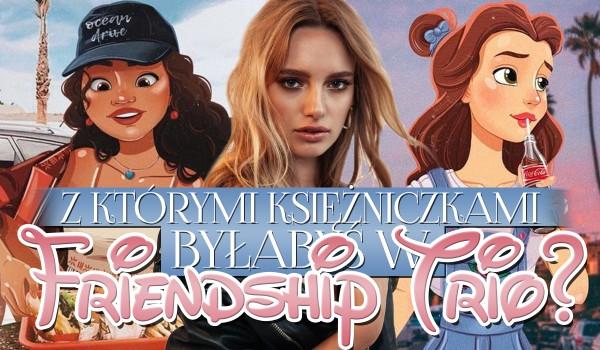 Z którymi dwiema księżniczkami Disneya byłabyś w friendship trio?
