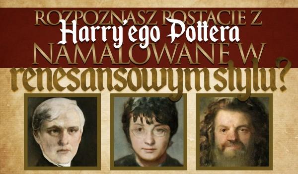Czy rozpoznasz postacie z Harry'ego Pottera namalowane w renesansowym stylu?
