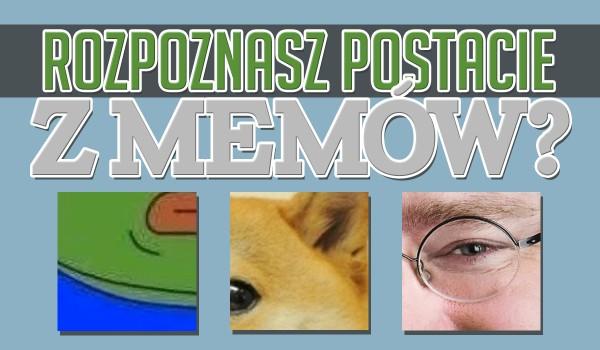 Czy rozpoznasz postacie z memów po fragmencie zdjęcia?